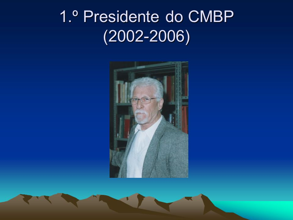 1.º Presidente do CMBP (2002-2006)