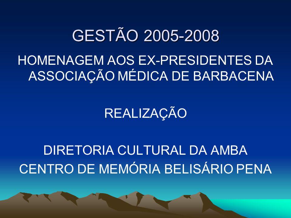 GESTÃO 2005-2008 HOMENAGEM AOS EX-PRESIDENTES DA ASSOCIAÇÃO MÉDICA DE BARBACENA. REALIZAÇÃO. DIRETORIA CULTURAL DA AMBA.