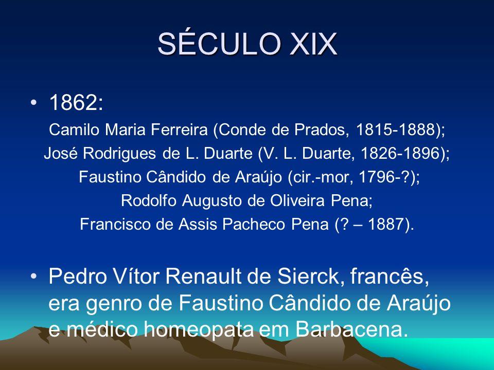 SÉCULO XIX 1862: Camilo Maria Ferreira (Conde de Prados, 1815-1888); José Rodrigues de L. Duarte (V. L. Duarte, 1826-1896);
