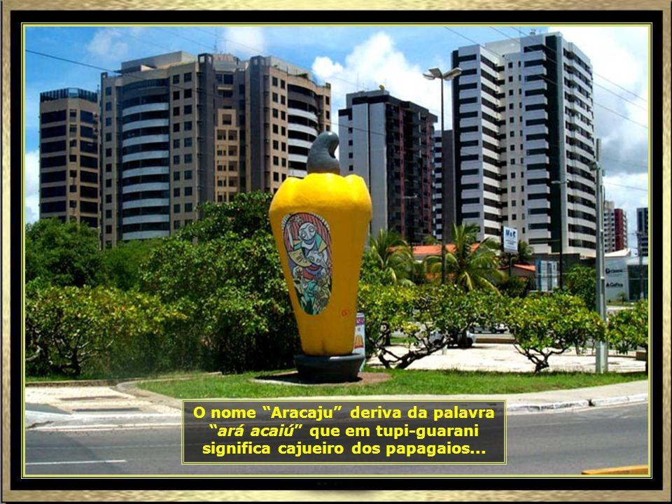 P0017212 - ARACAJU - CAJU-690 O nome Aracaju deriva da palavra ará acaiú que em tupi-guarani significa cajueiro dos papagaios...