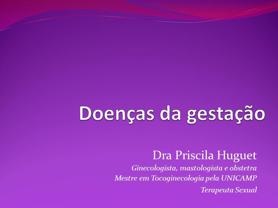 Doenças da gestação Dra Priscila Huguet