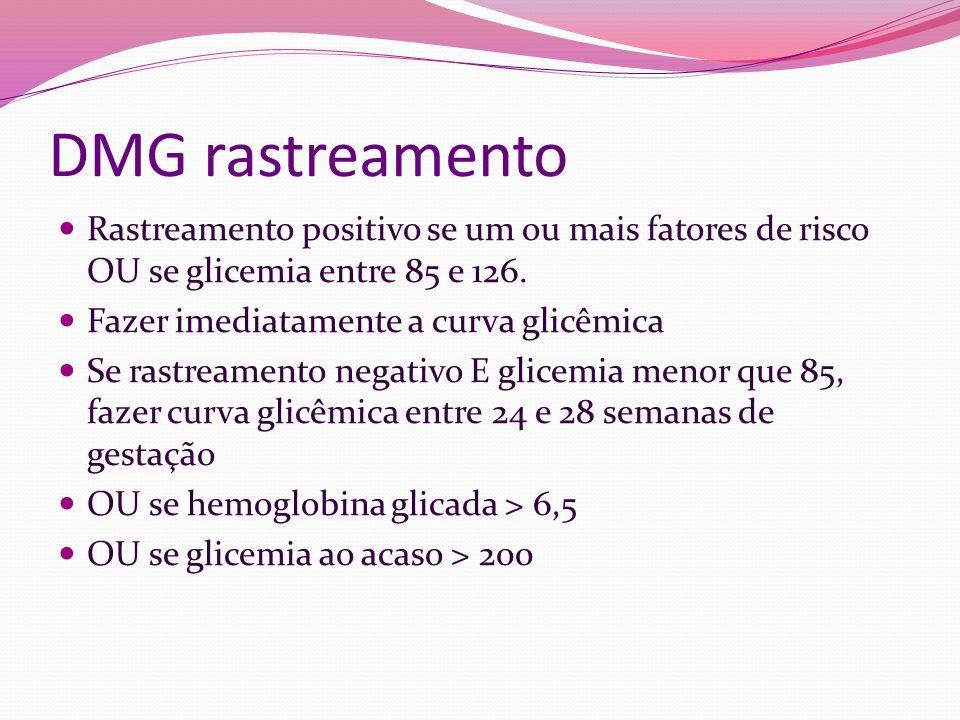 DMG rastreamento Rastreamento positivo se um ou mais fatores de risco OU se glicemia entre 85 e 126.