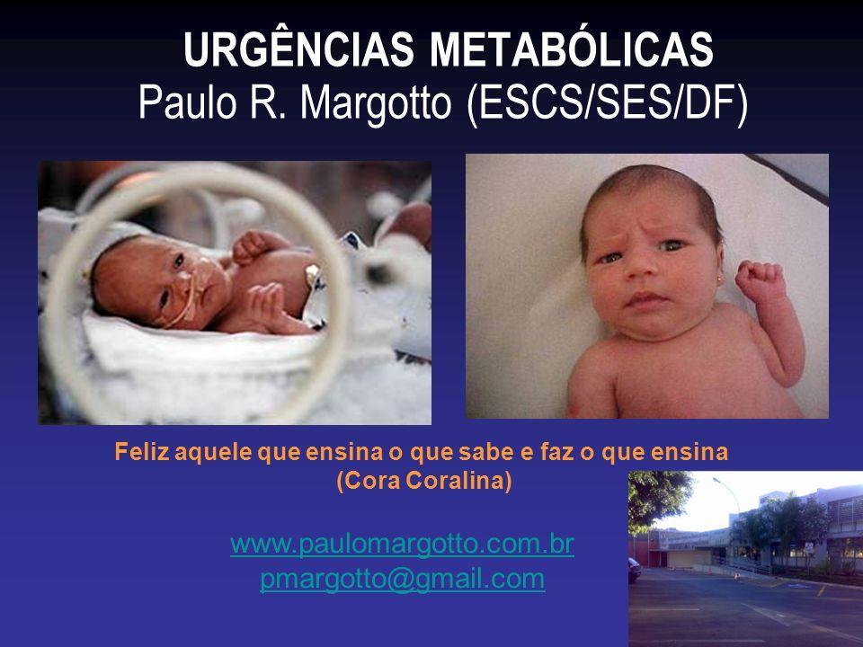 URGÊNCIAS METABÓLICAS Paulo R. Margotto (ESCS/SES/DF)