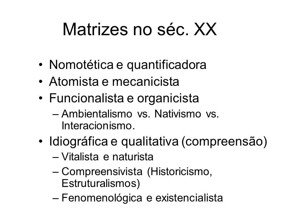 Matrizes no séc. XX Nomotética e quantificadora Atomista e mecanicista