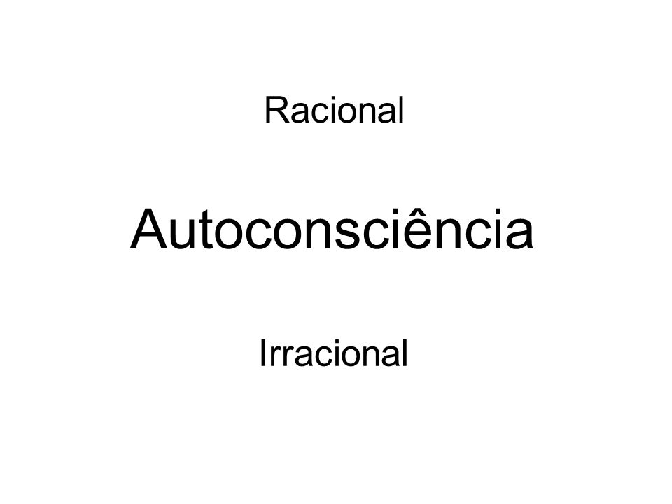 Racional Autoconsciência Irracional