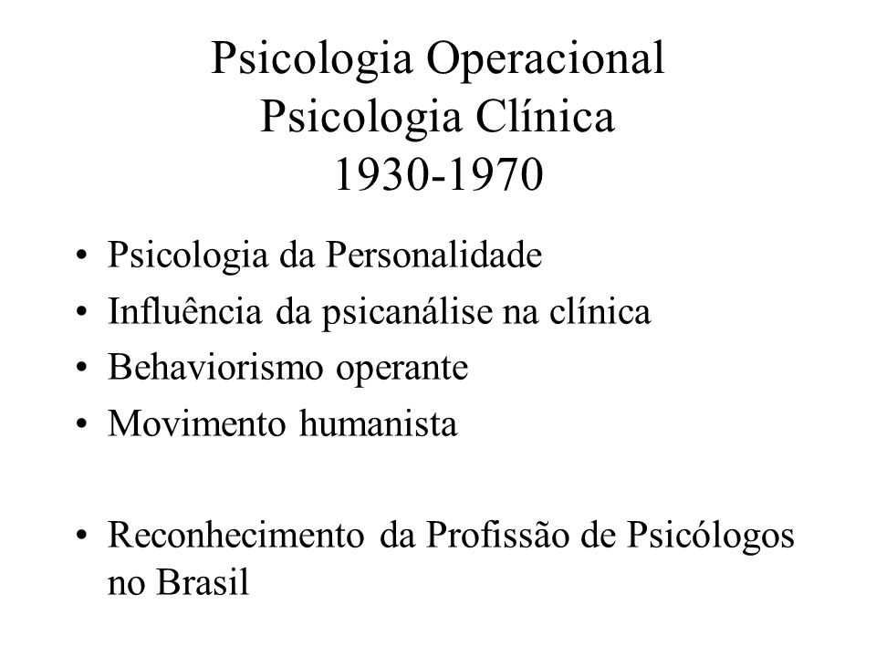 Psicologia Operacional Psicologia Clínica 1930-1970