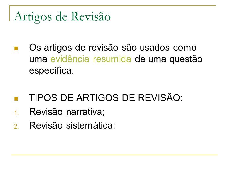 Artigos de Revisão Os artigos de revisão são usados como uma evidência resumida de uma questão específica.