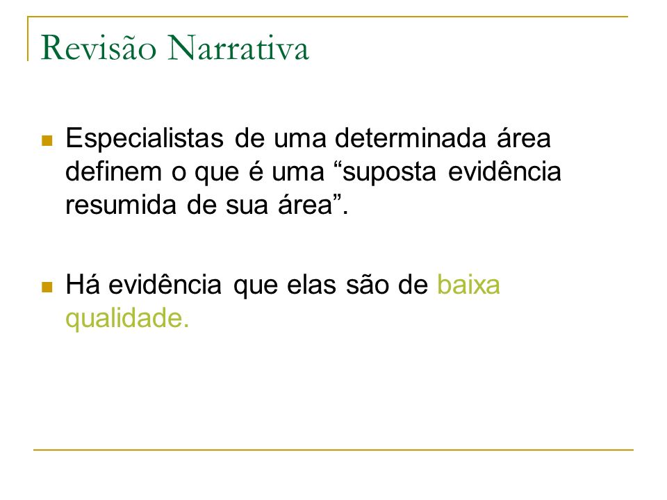 Revisão Narrativa Especialistas de uma determinada área definem o que é uma suposta evidência resumida de sua área .