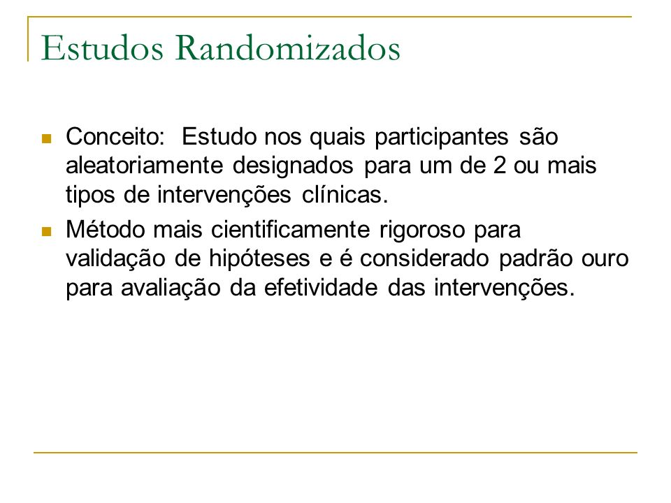 Estudos RandomizadosConceito: Estudo nos quais participantes são aleatoriamente designados para um de 2 ou mais tipos de intervenções clínicas.