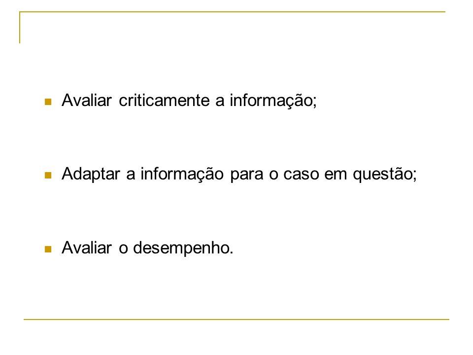 Avaliar criticamente a informação;