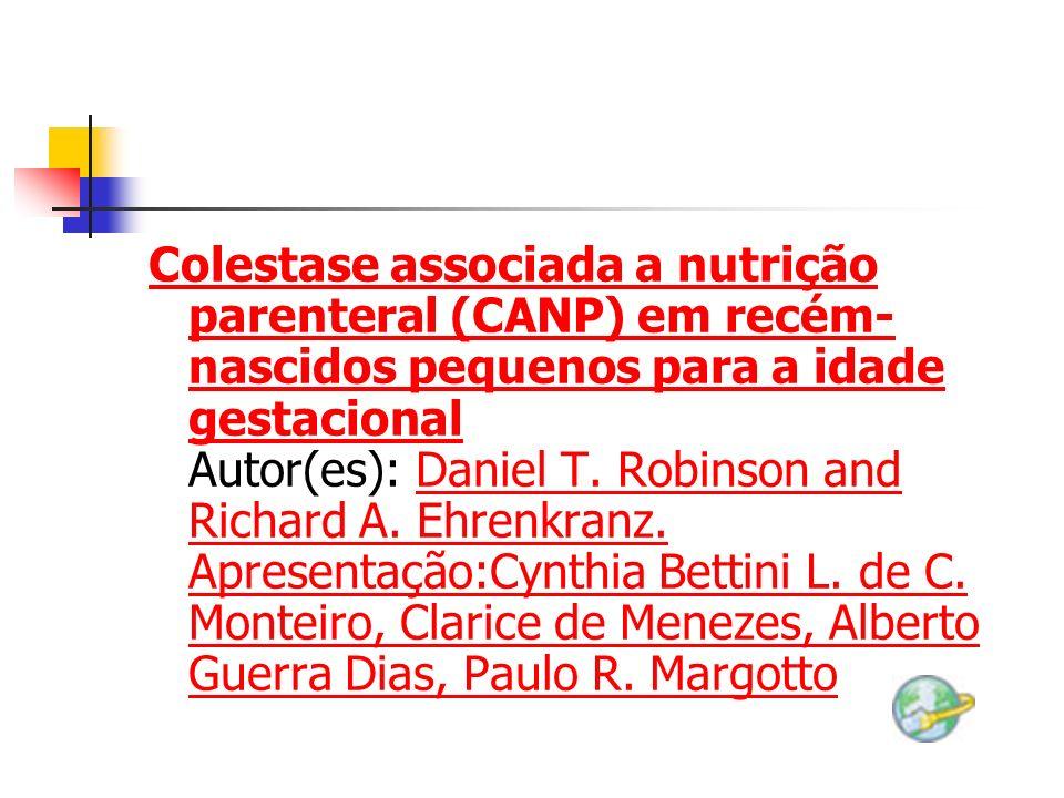 Colestase associada a nutrição parenteral (CANP) em recém-nascidos pequenos para a idade gestacional Autor(es): Daniel T.