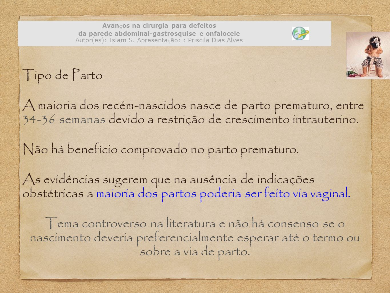 Avanços na cirurgia para defeitos da parede abdominal-gastrosquise e onfalocele Autor(es): Islam S. Apresentação: : Priscila Dias Alves