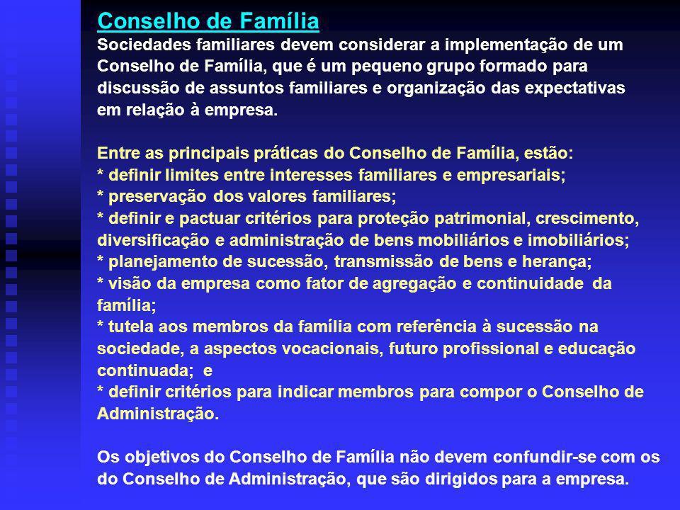 Conselho de Família Sociedades familiares devem considerar a implementação de um Conselho de Família, que é um pequeno grupo formado para discussão de assuntos familiares e organização das expectativas em relação à empresa.