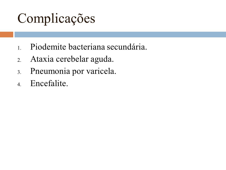 Complicações Piodemite bacteriana secundária. Ataxia cerebelar aguda.