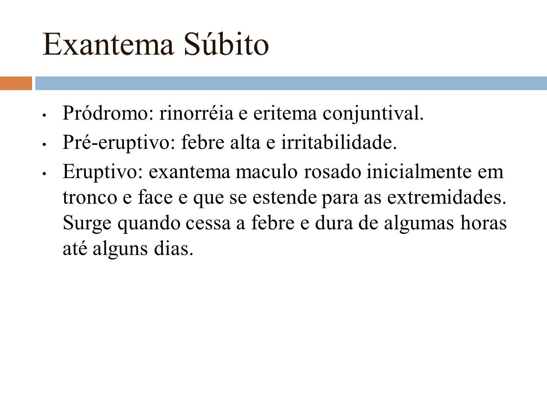 Exantema Súbito Pródromo: rinorréia e eritema conjuntival.