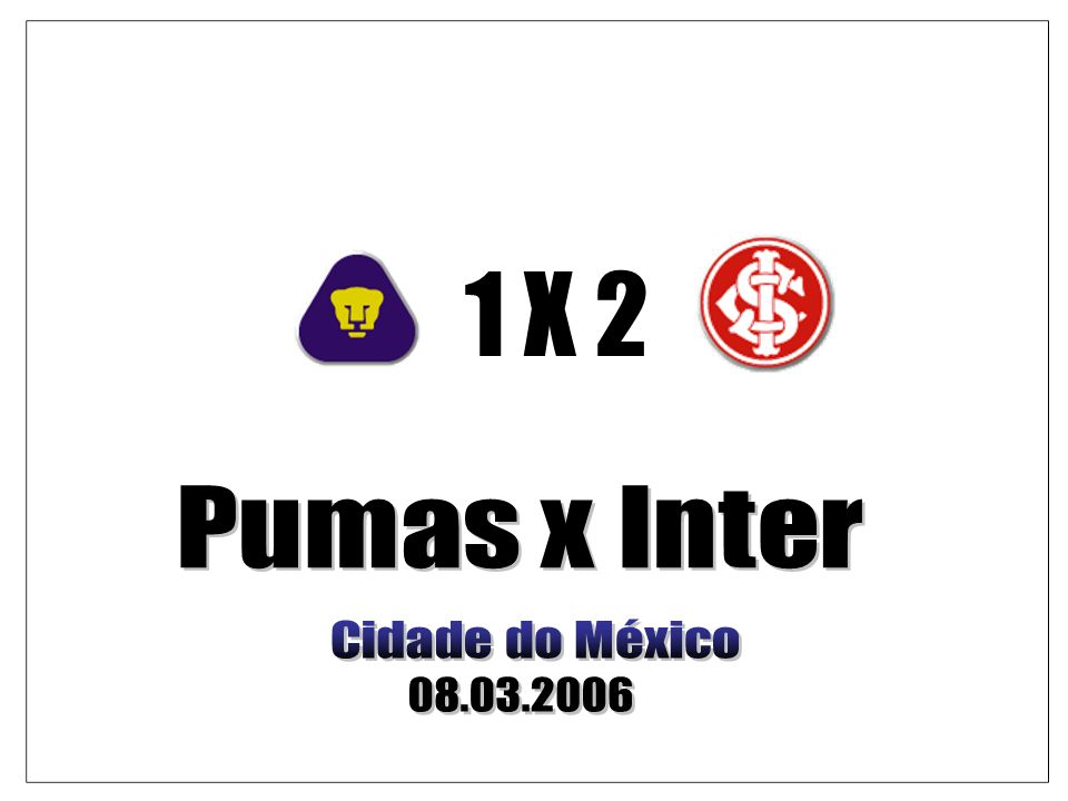 1 X 2 Pumas x Inter Cidade do México 08.03.2006