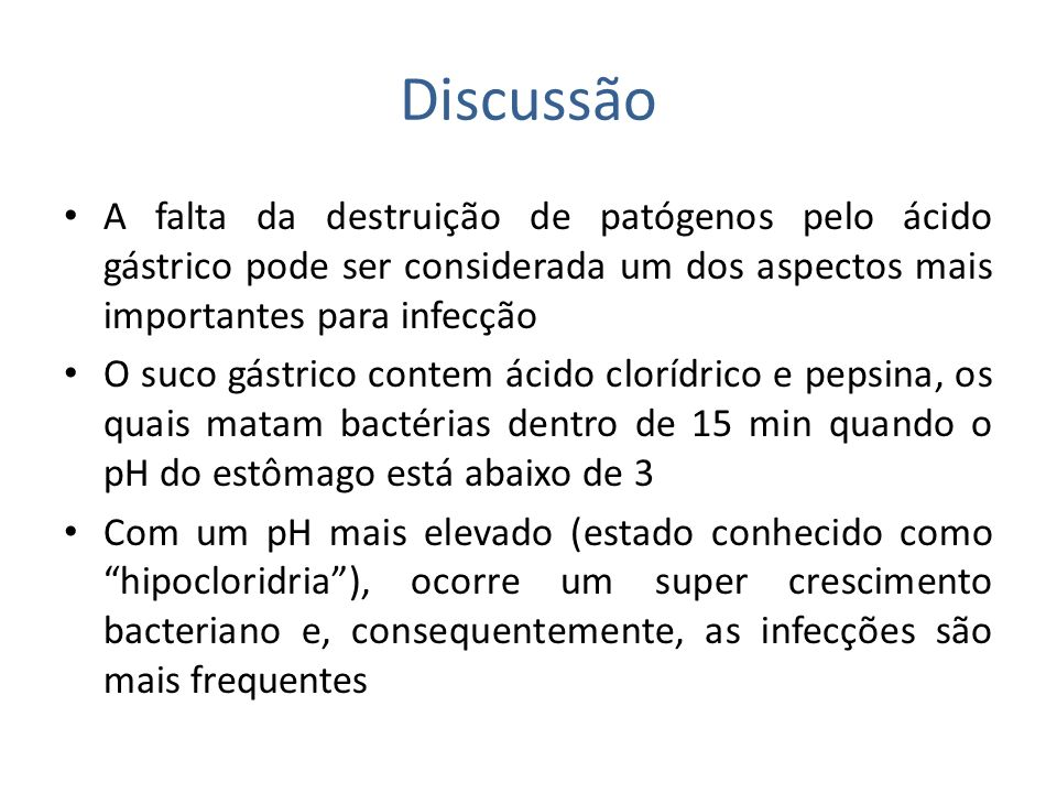DiscussãoA falta da destruição de patógenos pelo ácido gástrico pode ser considerada um dos aspectos mais importantes para infecção.