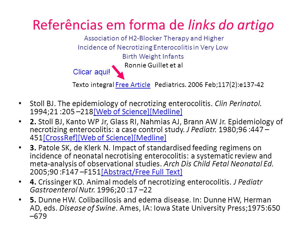 Referências em forma de links do artigo Association of H2-Blocker Therapy and Higher Incidence of Necrotizing Enterocolitis in Very Low Birth Weight Infants Ronnie Guillet et al Texto integral Free Article Pediatrics. 2006 Feb;117(2):e137-42