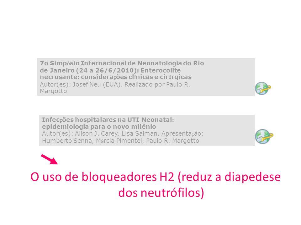 O uso de bloqueadores H2 (reduz a diapedese dos neutrófilos)
