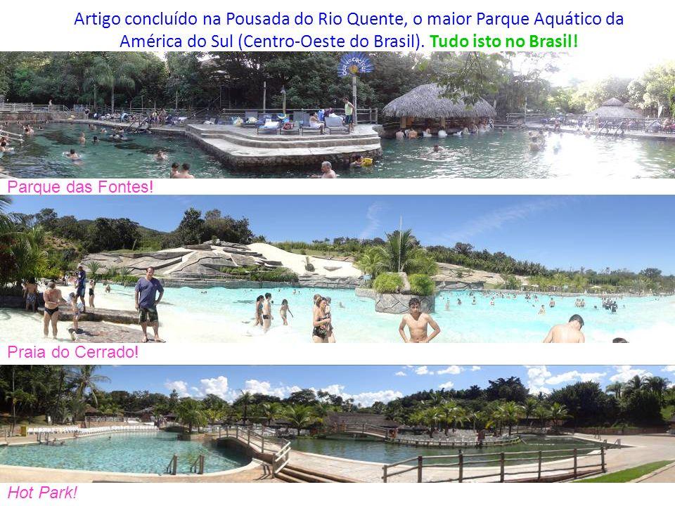Artigo concluído na Pousada do Rio Quente, o maior Parque Aquático da América do Sul (Centro-Oeste do Brasil). Tudo isto no Brasil!