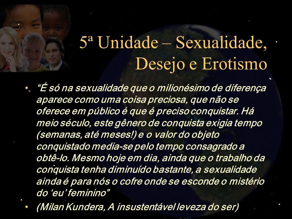 5ª Unidade – Sexualidade, Desejo e Erotismo