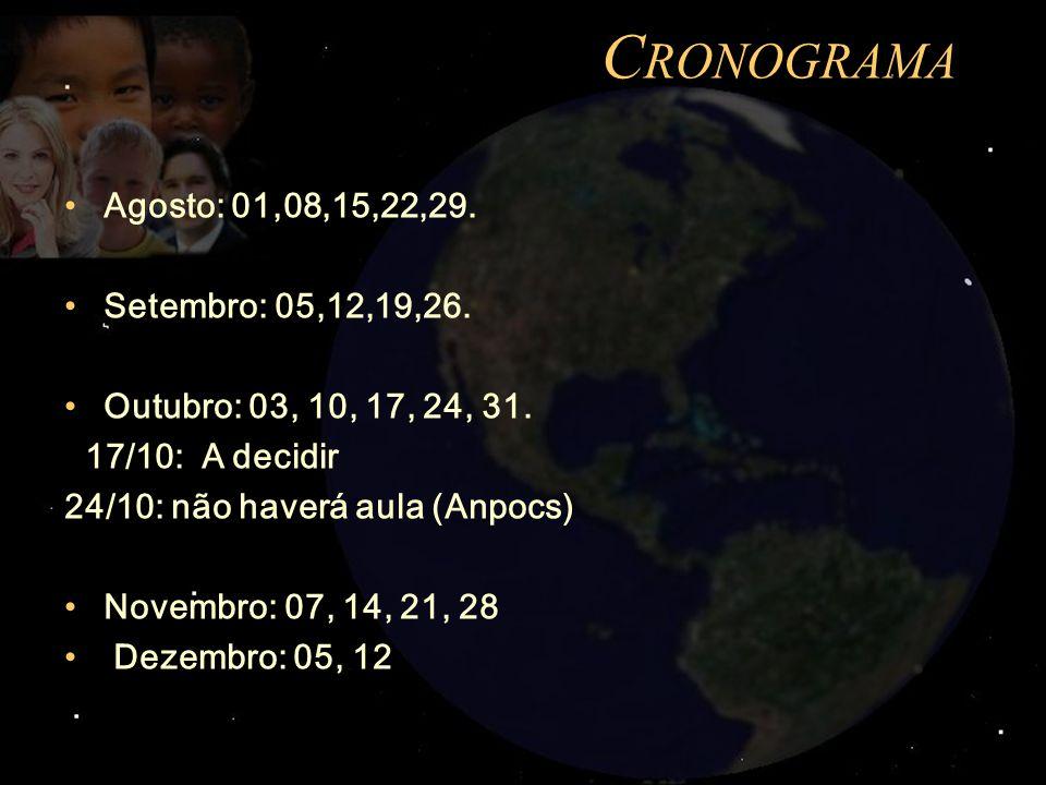 Cronograma Agosto: 01,08,15,22,29. Setembro: 05,12,19,26.