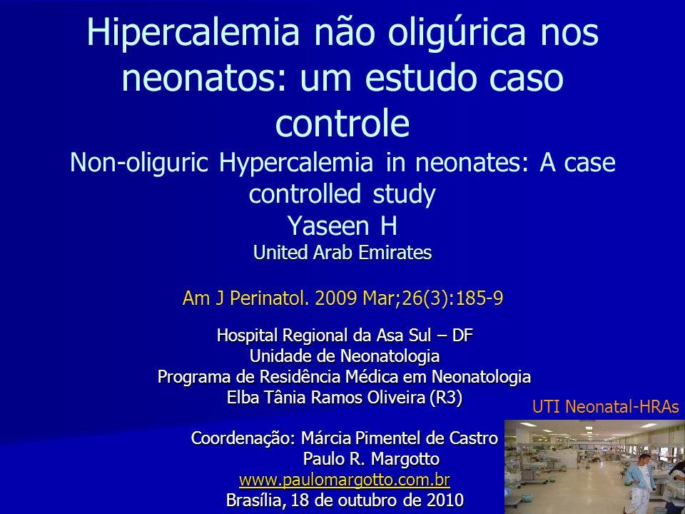 Hipercalemia não oligúrica nos neonatos: um estudo caso controle Non-oliguric Hypercalemia in neonates: A case controlled study Yaseen H United Arab Emirates Am J Perinatol. 2009 Mar;26(3):185-9