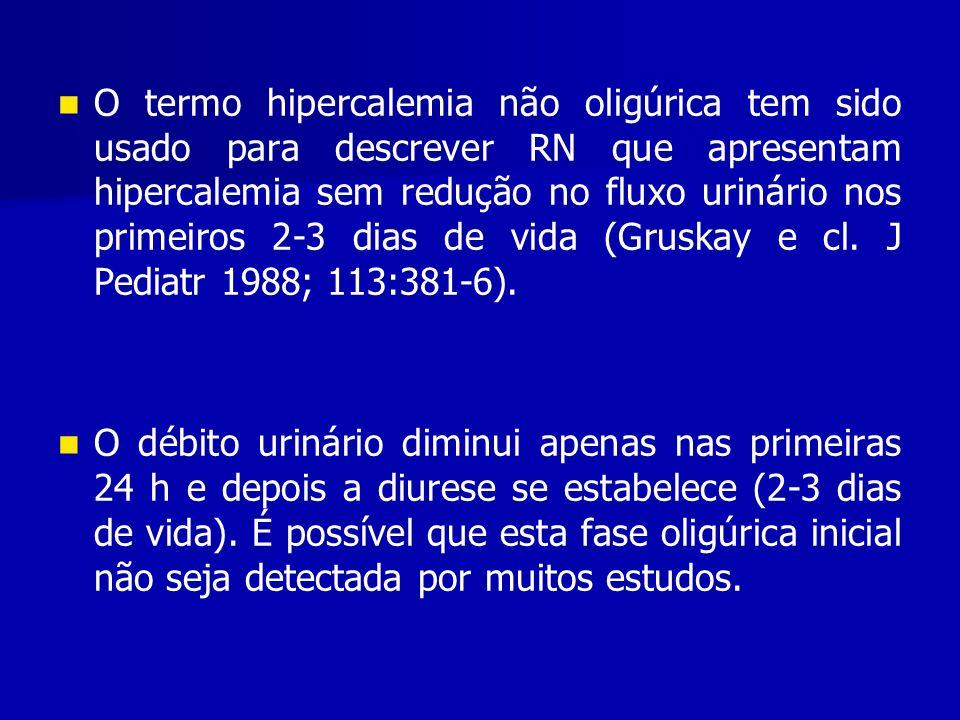 O termo hipercalemia não oligúrica tem sido usado para descrever RN que apresentam hipercalemia sem redução no fluxo urinário nos primeiros 2-3 dias de vida (Gruskay e cl. J Pediatr 1988; 113:381-6).