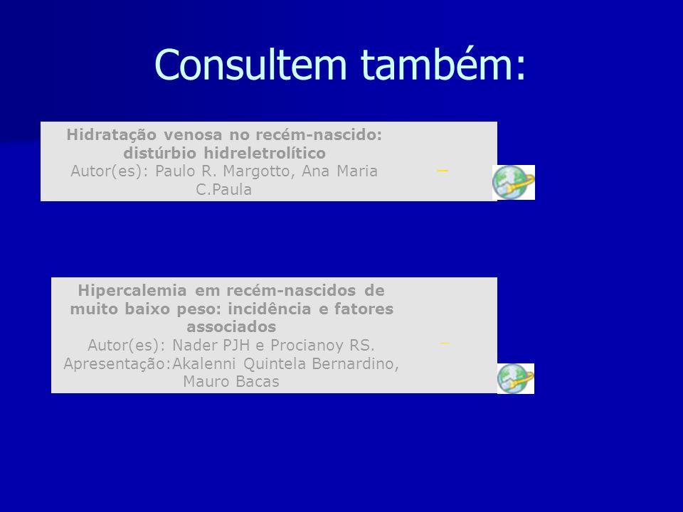 Consultem também: Hidratação venosa no recém-nascido: distúrbio hidreletrolítico Autor(es): Paulo R. Margotto, Ana Maria C.Paula.