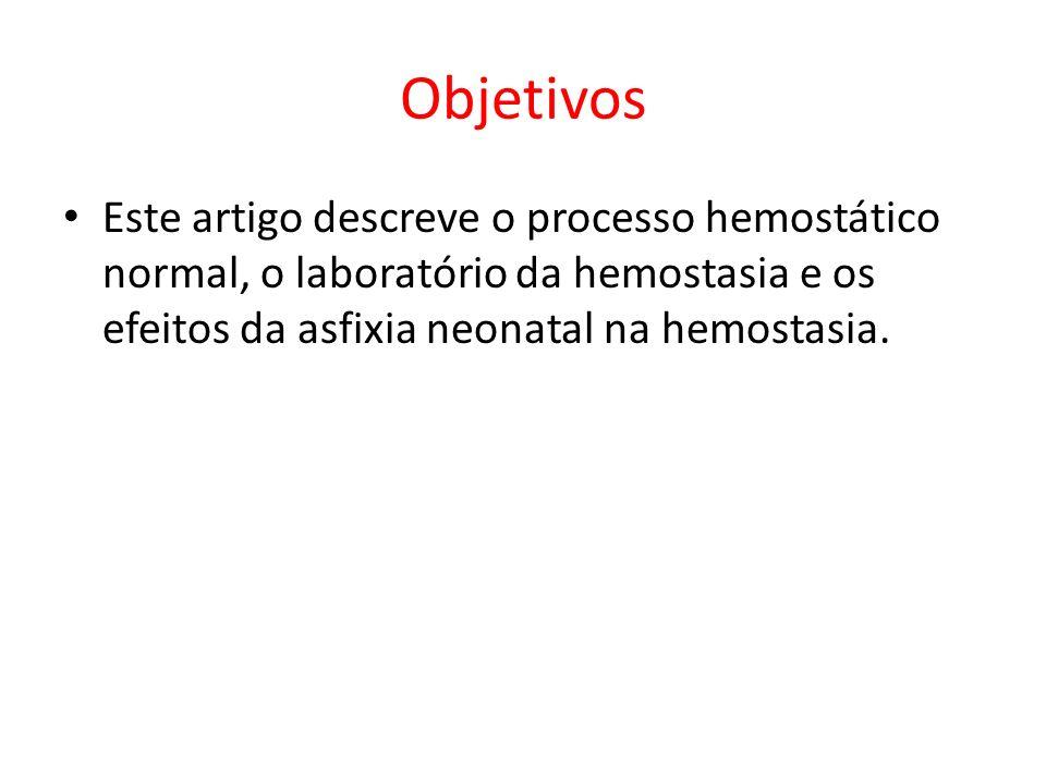 Objetivos Este artigo descreve o processo hemostático normal, o laboratório da hemostasia e os efeitos da asfixia neonatal na hemostasia.