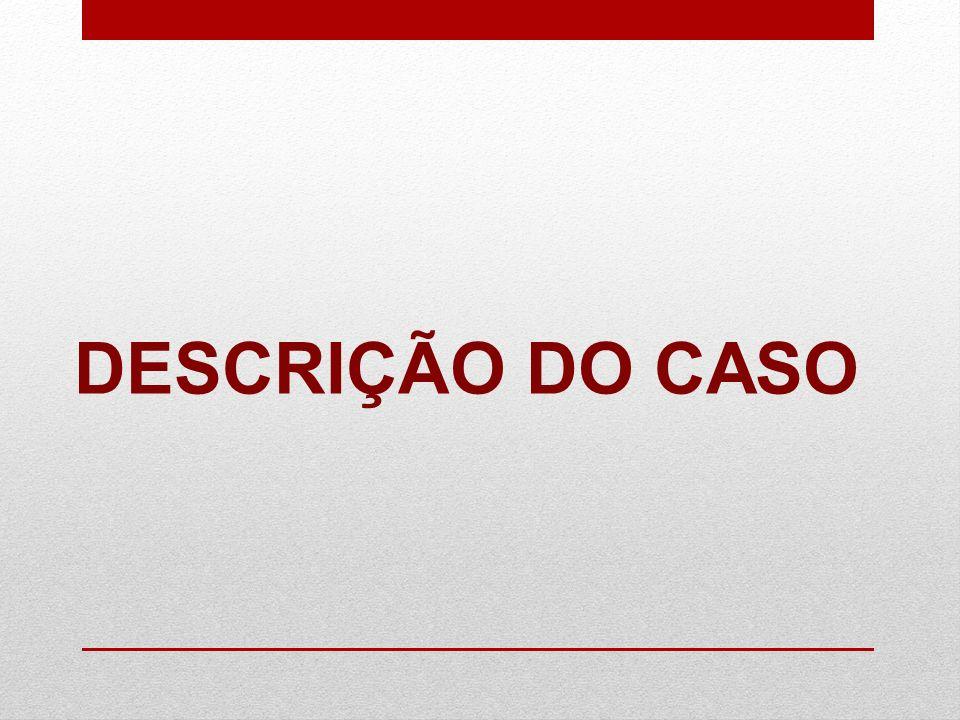 DESCRIÇÃO DO CASO