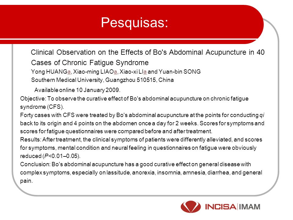 Pesquisas: Clinical Observation on the Effects of Bo s Abdominal Acupuncture in 40 Cases of Chronic Fatigue Syndrome.