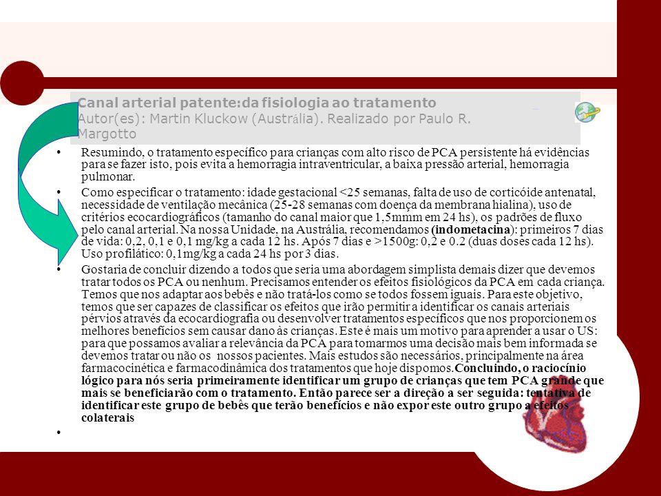 Canal arterial patente:da fisiologia ao tratamento Autor(es): Martin Kluckow (Austrália). Realizado por Paulo R. Margotto