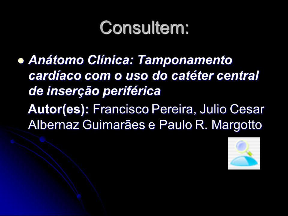 Consultem: Anátomo Clínica: Tamponamento cardíaco com o uso do catéter central de inserção periférica.