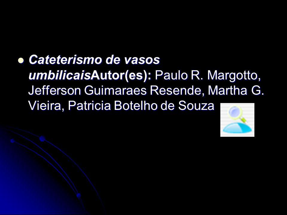 Cateterismo de vasos umbilicaisAutor(es): Paulo R