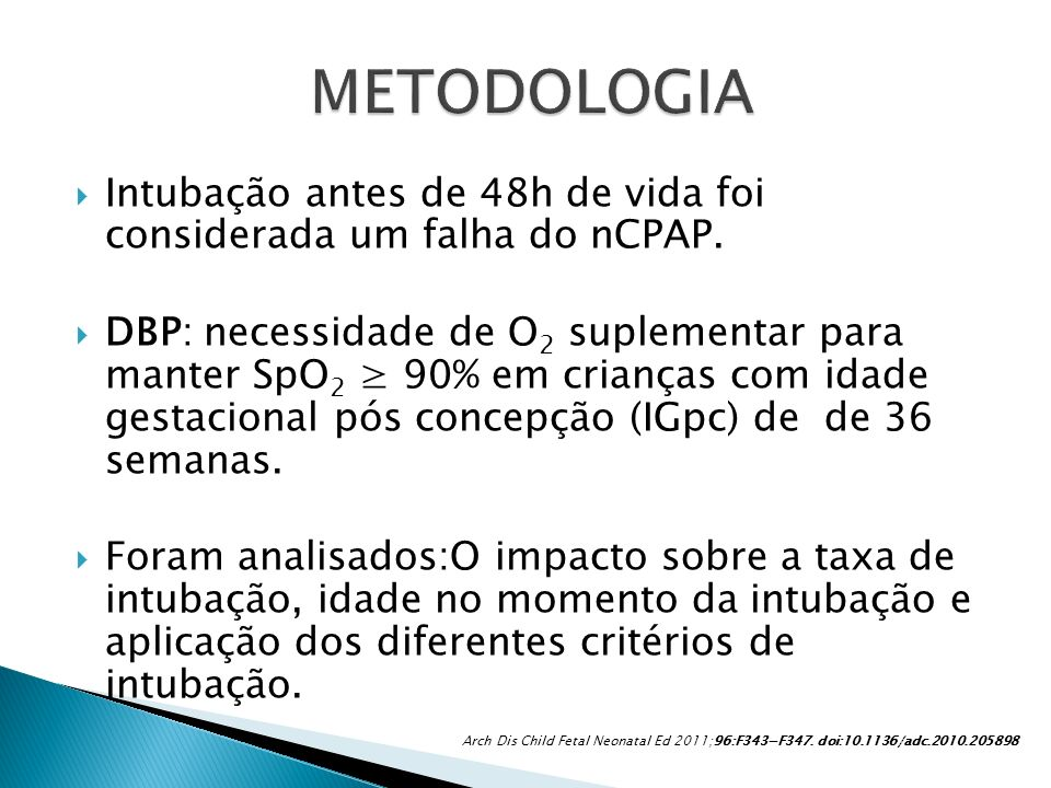 METODOLOGIAIntubação antes de 48h de vida foi considerada um falha do nCPAP.