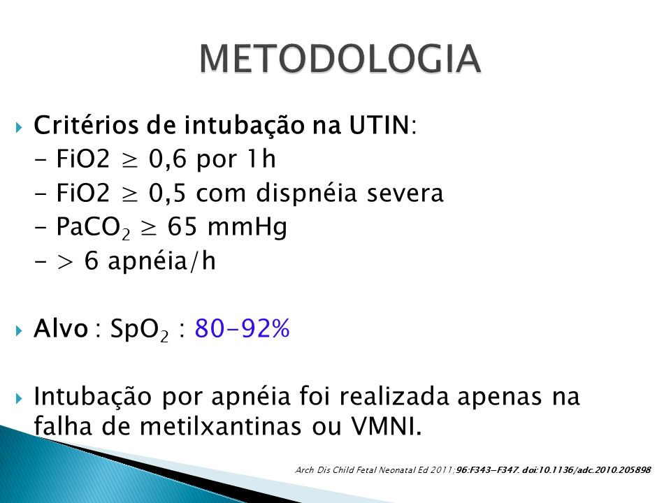 METODOLOGIA Critérios de intubação na UTIN: - FiO2 ≥ 0,6 por 1h