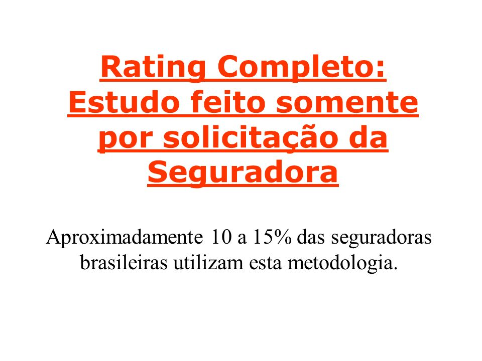 Rating Completo: Estudo feito somente por solicitação da Seguradora