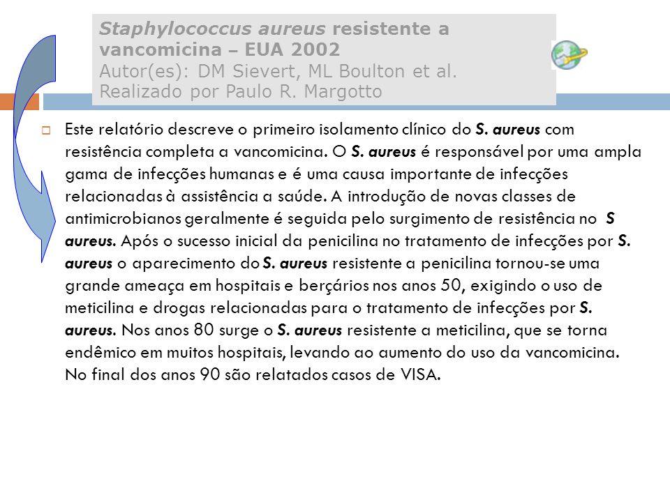 Staphylococcus aureus resistente a vancomicina – EUA 2002 Autor(es): DM Sievert, ML Boulton et al. Realizado por Paulo R. Margotto