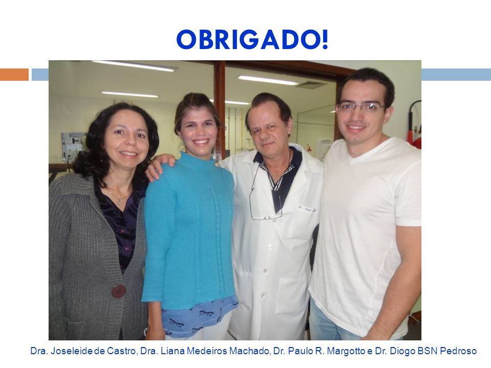OBRIGADO. Dra. Joseleide de Castro, Dra. Liana Medeiros Machado, Dr.