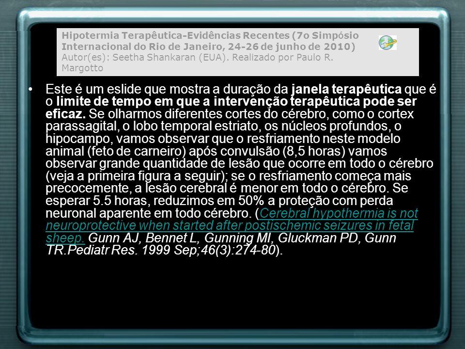 Hipotermia Terapêutica-Evidências Recentes (7o Simpósio Internacional do Rio de Janeiro, 24-26 de junho de 2010) Autor(es): Seetha Shankaran (EUA). Realizado por Paulo R. Margotto