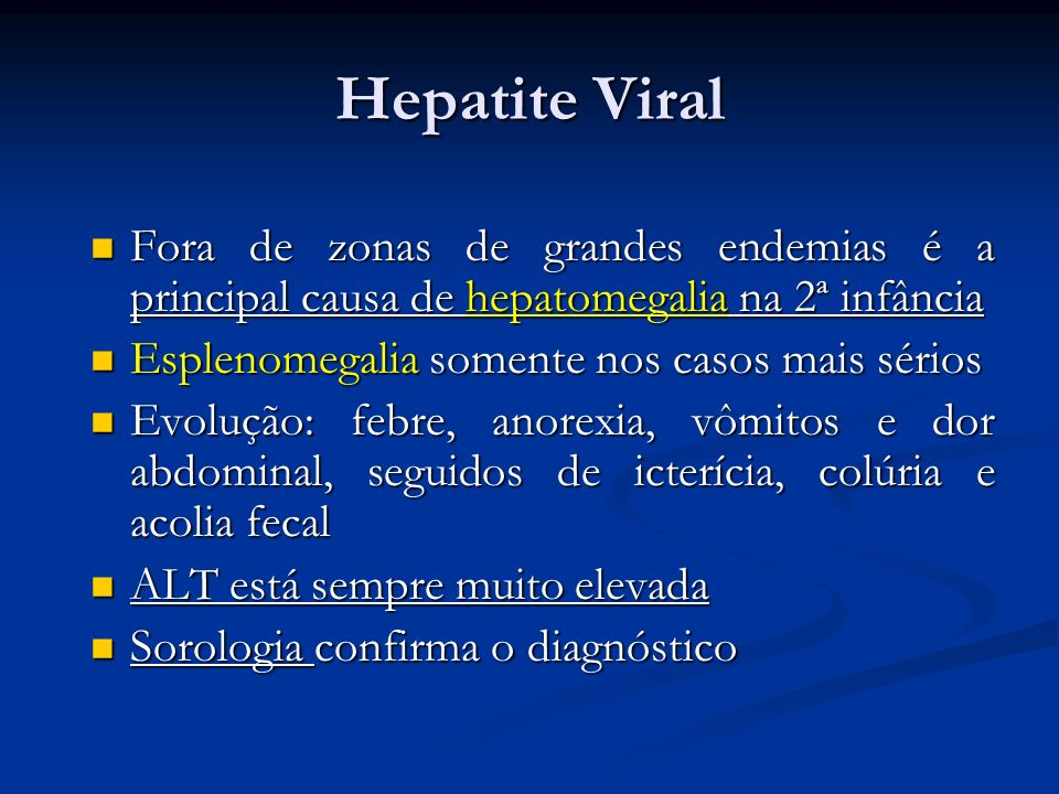 Hepatite Viral Fora de zonas de grandes endemias é a principal causa de hepatomegalia na 2ª infância.