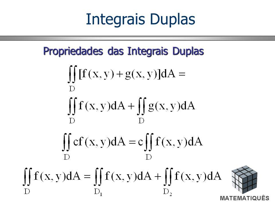 Integrais Duplas Propriedades das Integrais Duplas