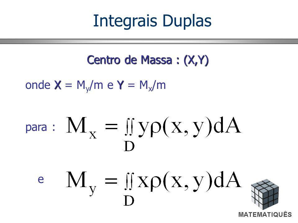 Integrais Duplas Centro de Massa : (X,Y) onde X = My/m e Y = Mx/m