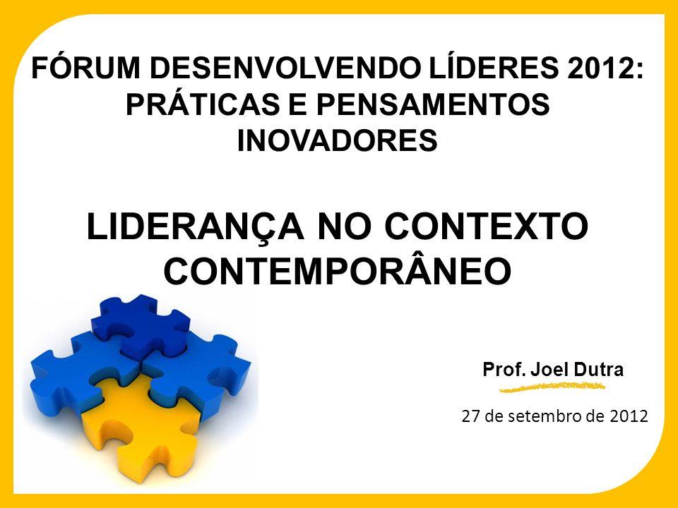 FÓRUM DESENVOLVENDO LÍDERES 2012: PRÁTICAS E PENSAMENTOS INOVADORES LIDERANÇA NO CONTEXTO CONTEMPORÂNEO