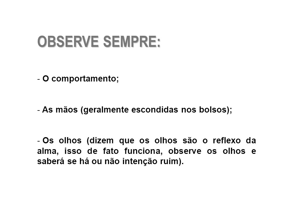 OBSERVE SEMPRE: O comportamento;
