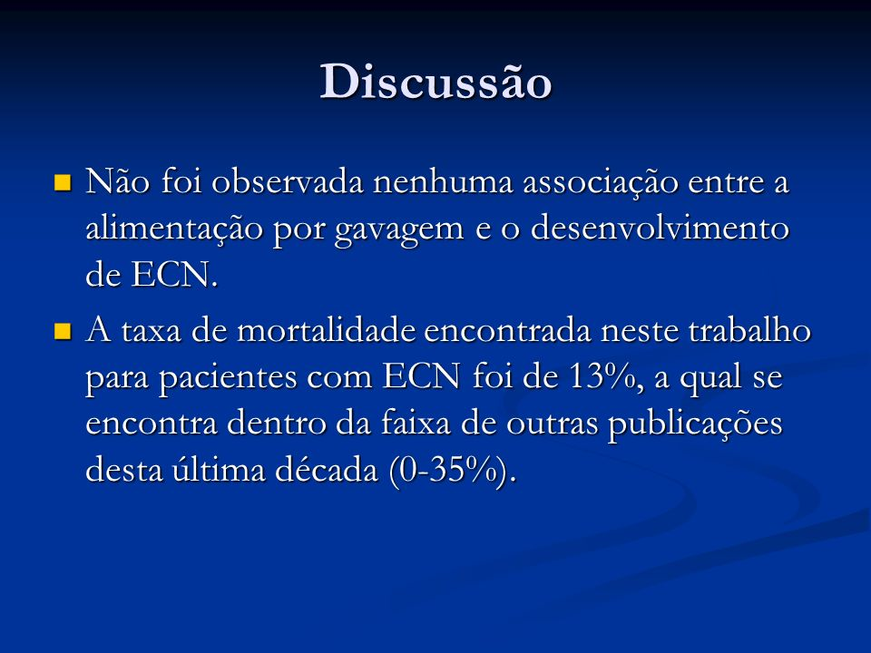 Discussão Não foi observada nenhuma associação entre a alimentação por gavagem e o desenvolvimento de ECN.