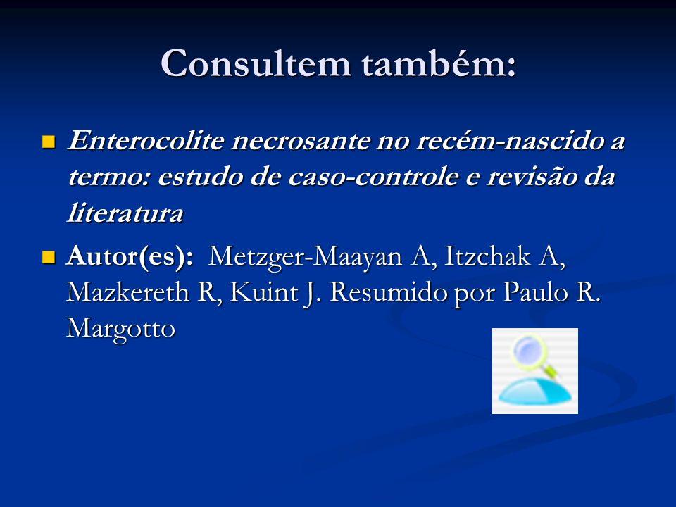 Consultem também: Enterocolite necrosante no recém-nascido a termo: estudo de caso-controle e revisão da literatura.