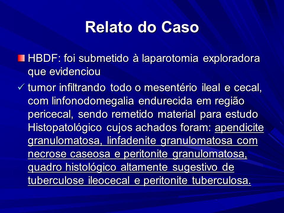 Relato do Caso HBDF: foi submetido à laparotomia exploradora que evidenciou.