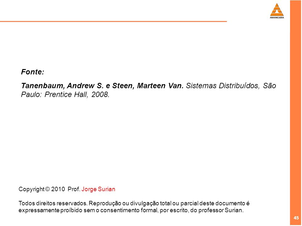 Fonte:Tanenbaum, Andrew S. e Steen, Marteen Van. Sistemas Distribuídos, São Paulo: Prentice Hall, 2008.
